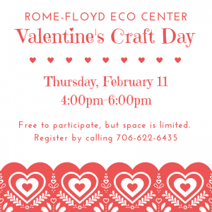Rome-Floyd Eco Center Valentine's Craft Day @ Rome-Floyd ECO Center